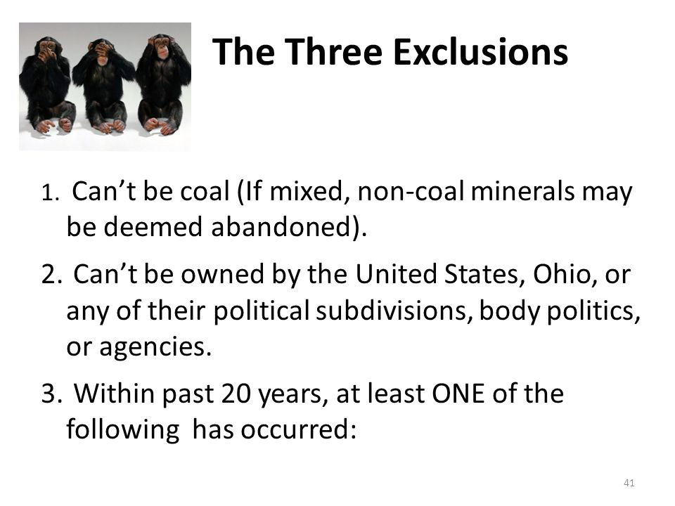The Three Exclusions 1. Can't be coal (If mixed, non-coal minerals may be deemed abandoned).