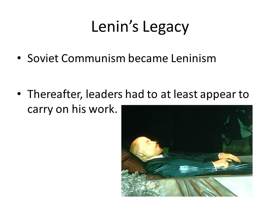 Lenin's Legacy Soviet Communism became Leninism