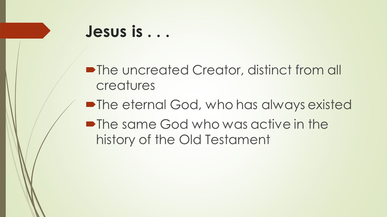 Jesus is . . . The uncreated Creator, distinct from all creatures