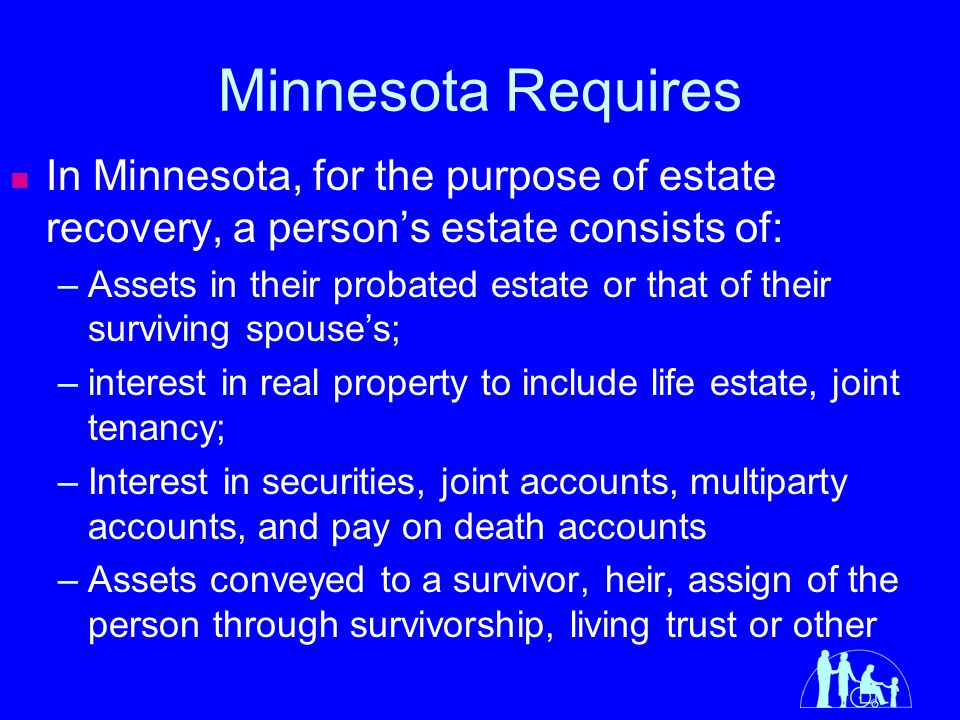 Minnesota Requires In Minnesota, for the purpose of estate recovery, a person's estate consists of: