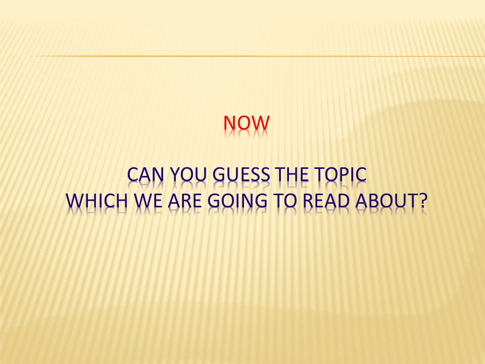 Now Can you guess the topic which we are going to read about