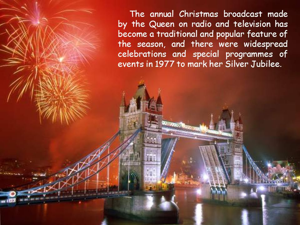 The annual Christmas broadcast made by the Queen on radio and television has become a traditional and popular feature of the season, and there were widespread celebrations and special programmes of events in 1977 to mark her Silver Jubilee.