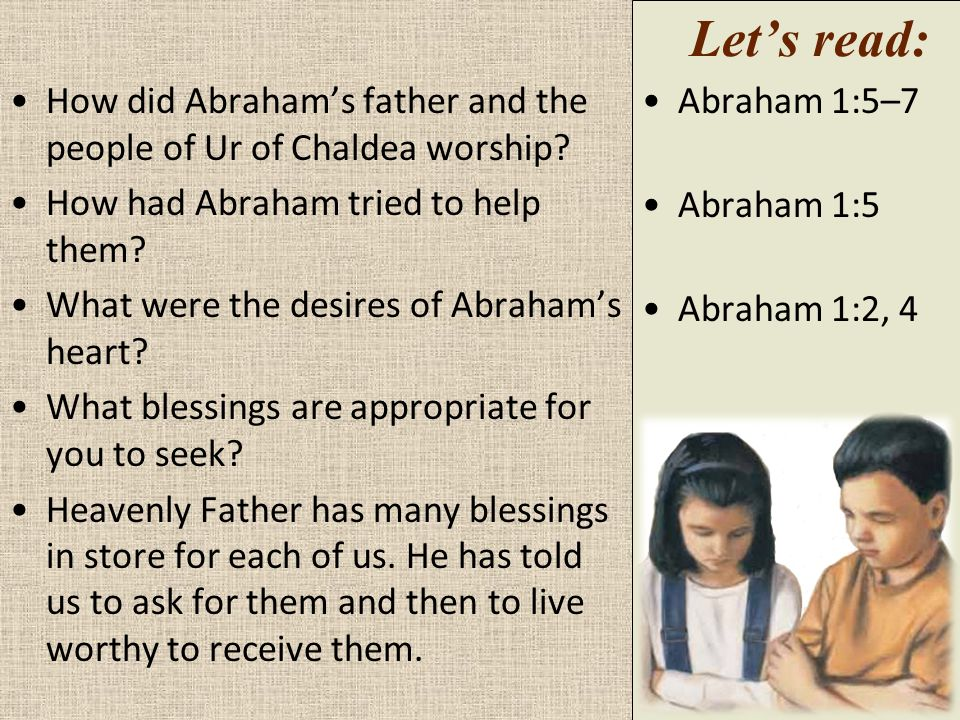 Let's read: How did Abraham's father and the people of Ur of Chaldea worship How had Abraham tried to help them