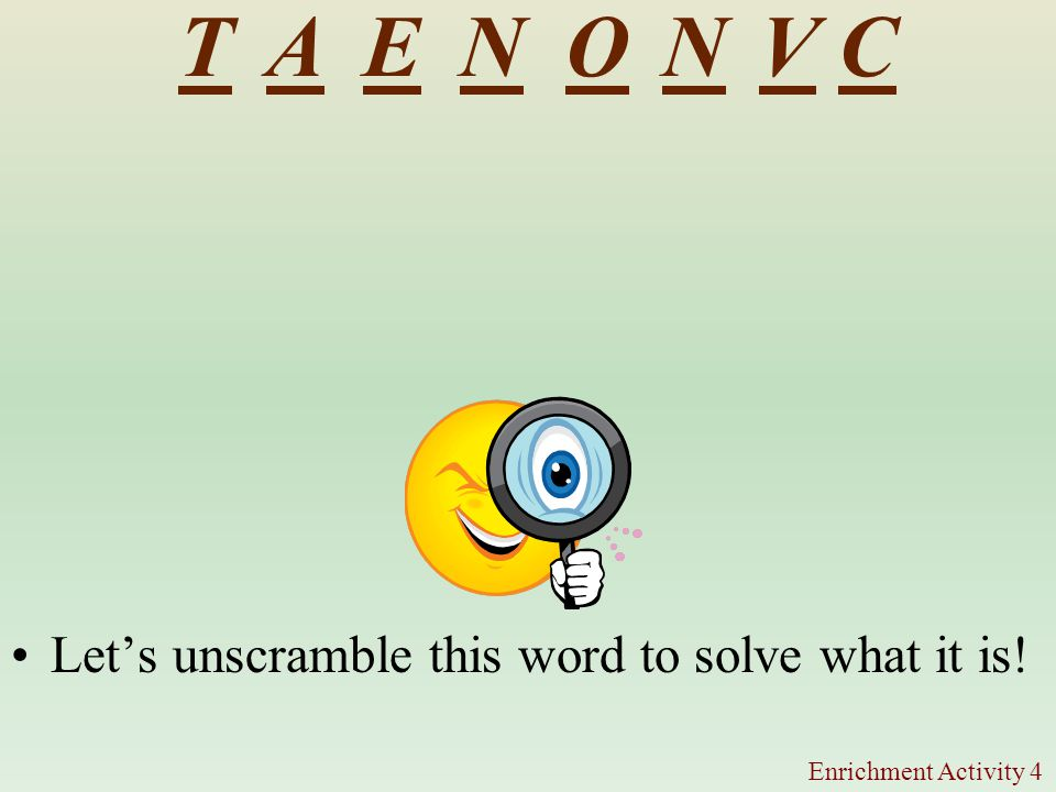 T A E N O N V C Let's unscramble this word to solve what it is!