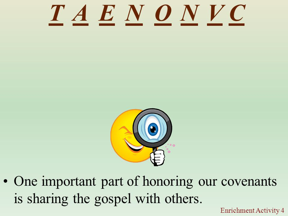 T A. E. N. O. N. V. C. One important part of honoring our covenants is sharing the gospel with others.