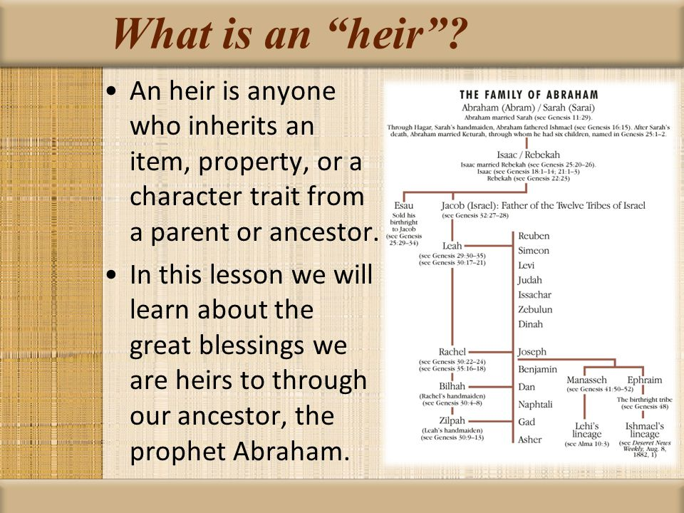 What is an heir An heir is anyone who inherits an item, property, or a character trait from a parent or ancestor.