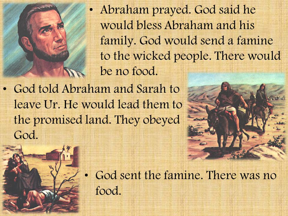 Abraham prayed. God said he would bless Abraham and his family
