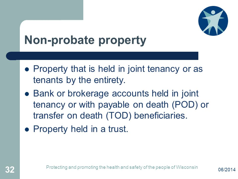 Non-probate property Property that is held in joint tenancy or as tenants by the entirety.