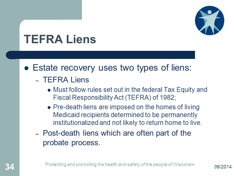 TEFRA Liens Estate recovery uses two types of liens: TEFRA Liens
