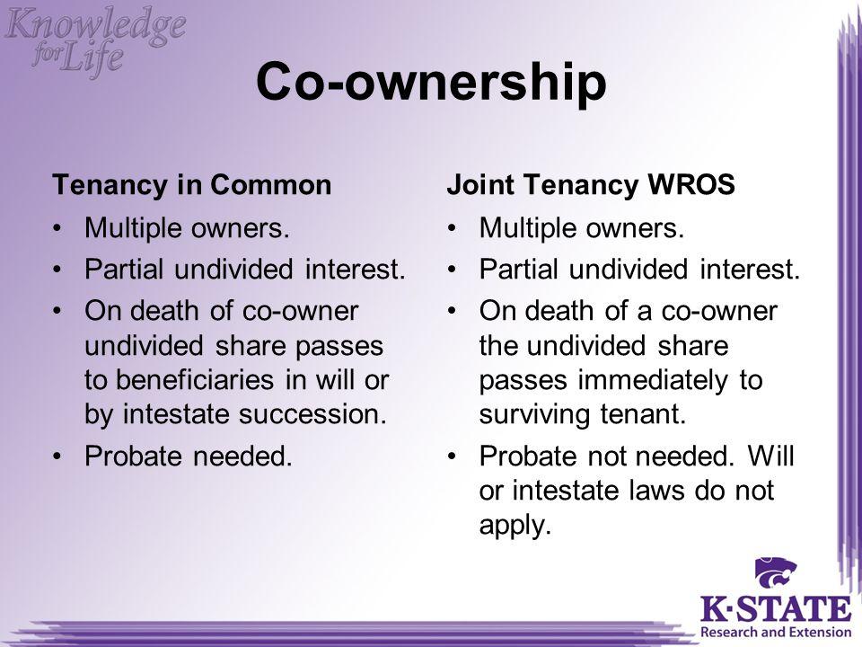 Co-ownership Joint Tenancy WROS Tenancy in Common Multiple owners.