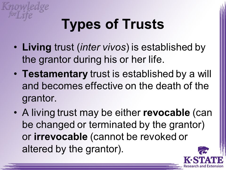 Types of Trusts Living trust (inter vivos) is established by the grantor during his or her life.