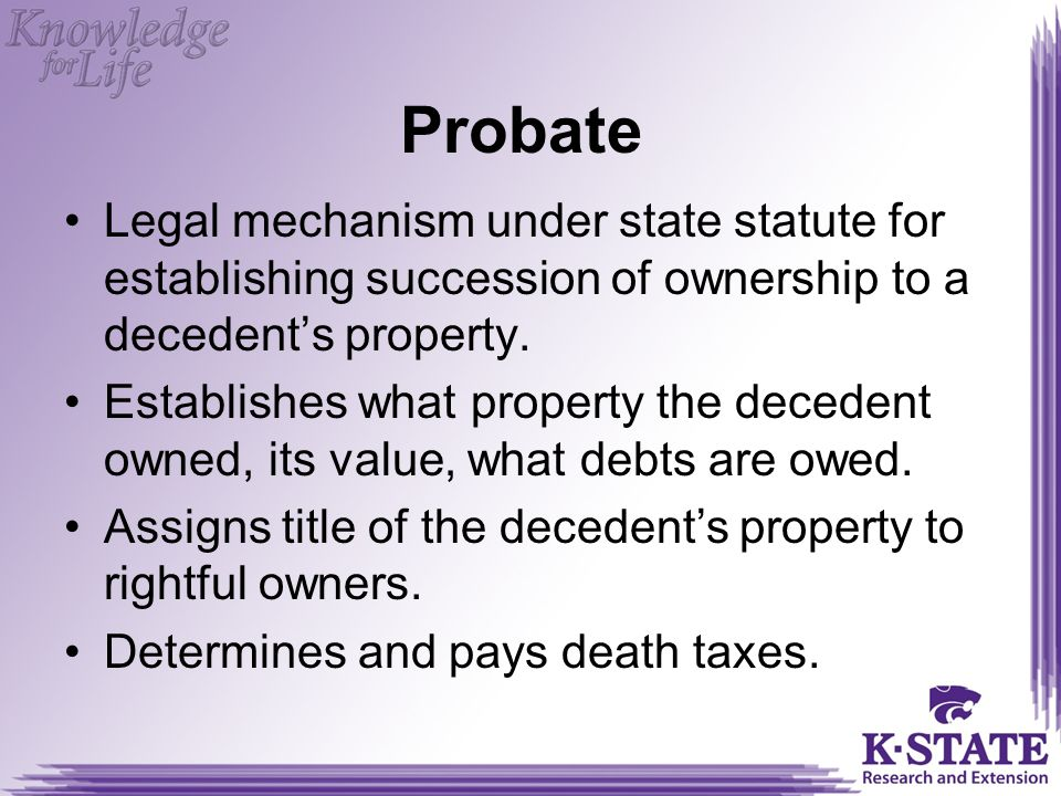 Probate Legal mechanism under state statute for establishing succession of ownership to a decedent's property.