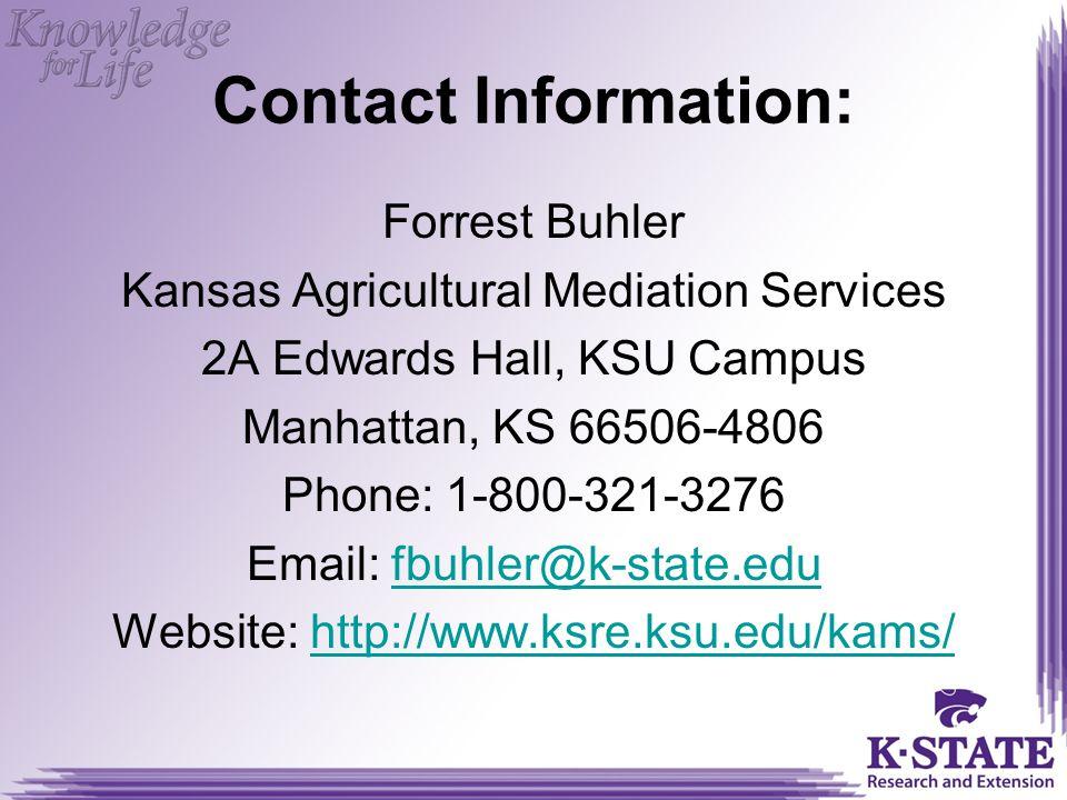 Contact Information: Forrest Buhler. Kansas Agricultural Mediation Services. 2A Edwards Hall, KSU Campus.