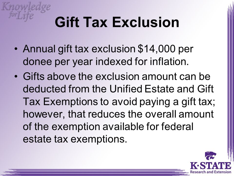 Gift Tax Exclusion Annual gift tax exclusion $14,000 per donee per year indexed for inflation.