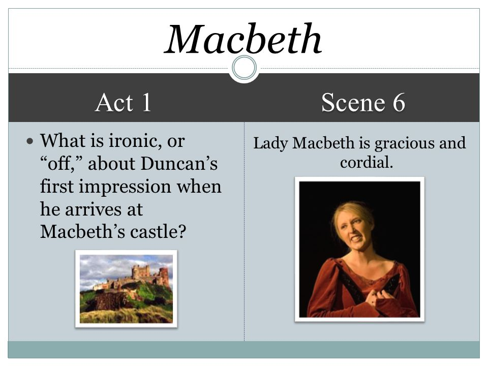 Lady Macbeth is gracious and cordial.