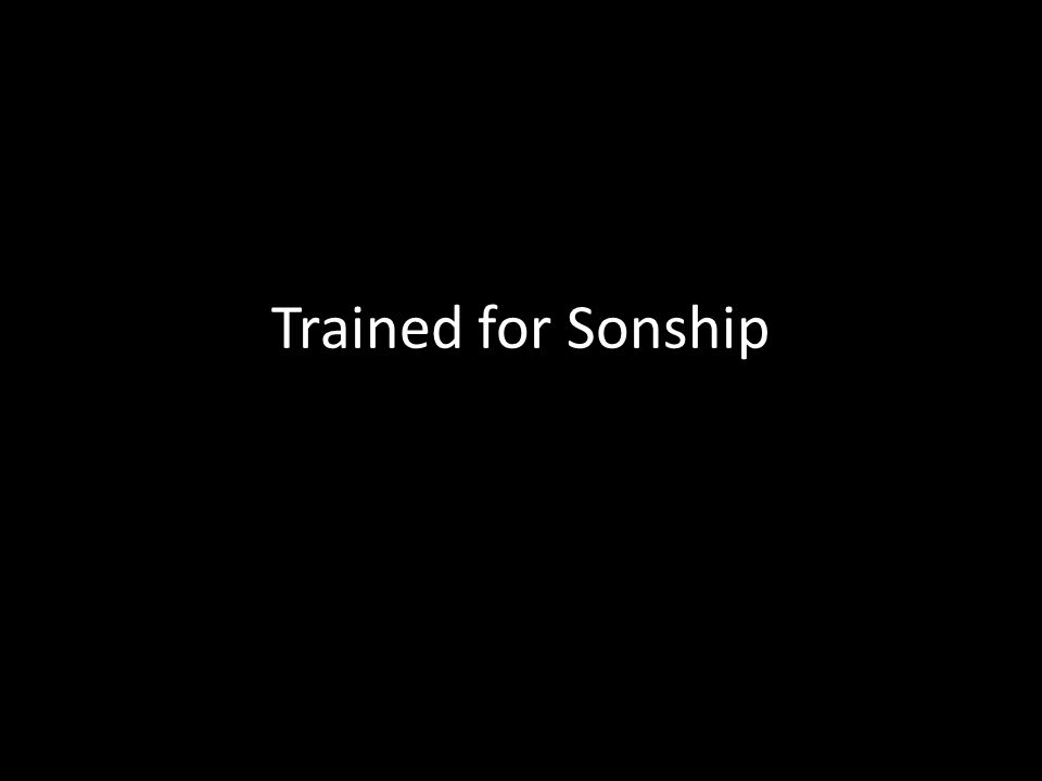 Trained for Sonship