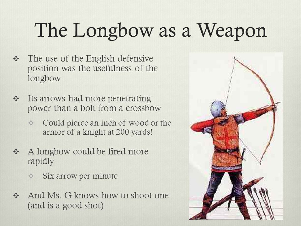 The Longbow as a Weapon The use of the English defensive position was the usefulness of the longbow.
