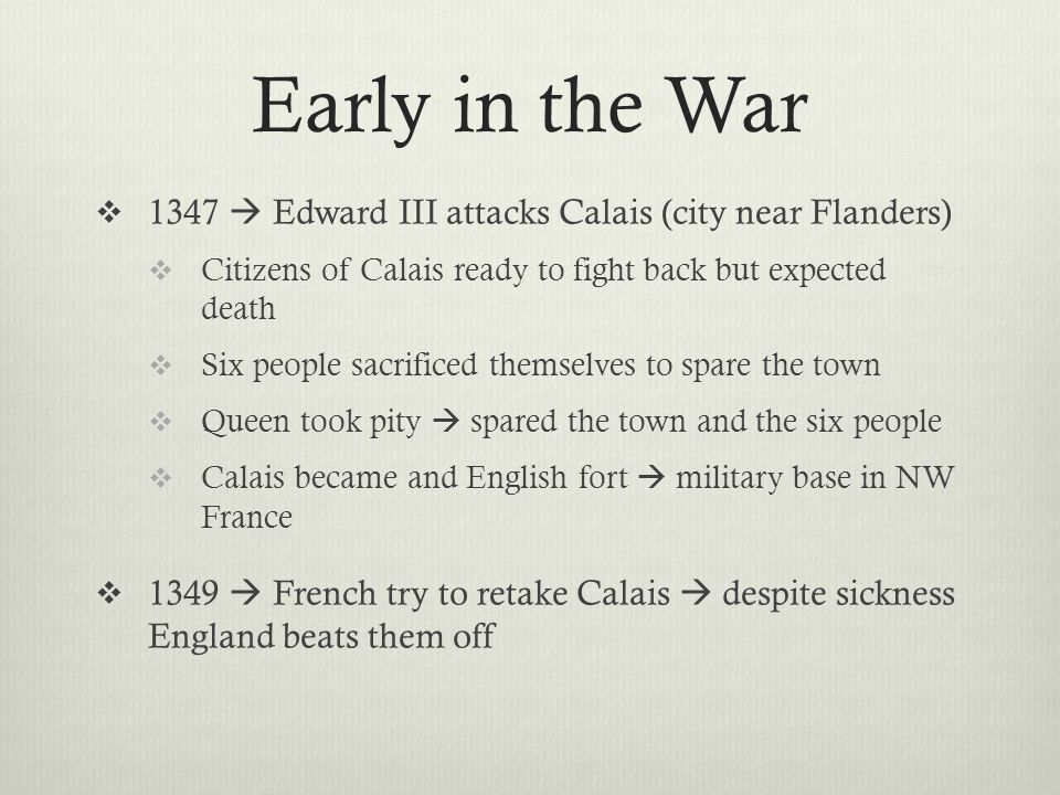 Early in the War 1347  Edward III attacks Calais (city near Flanders)