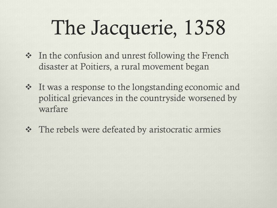 The Jacquerie, 1358 In the confusion and unrest following the French disaster at Poitiers, a rural movement began.