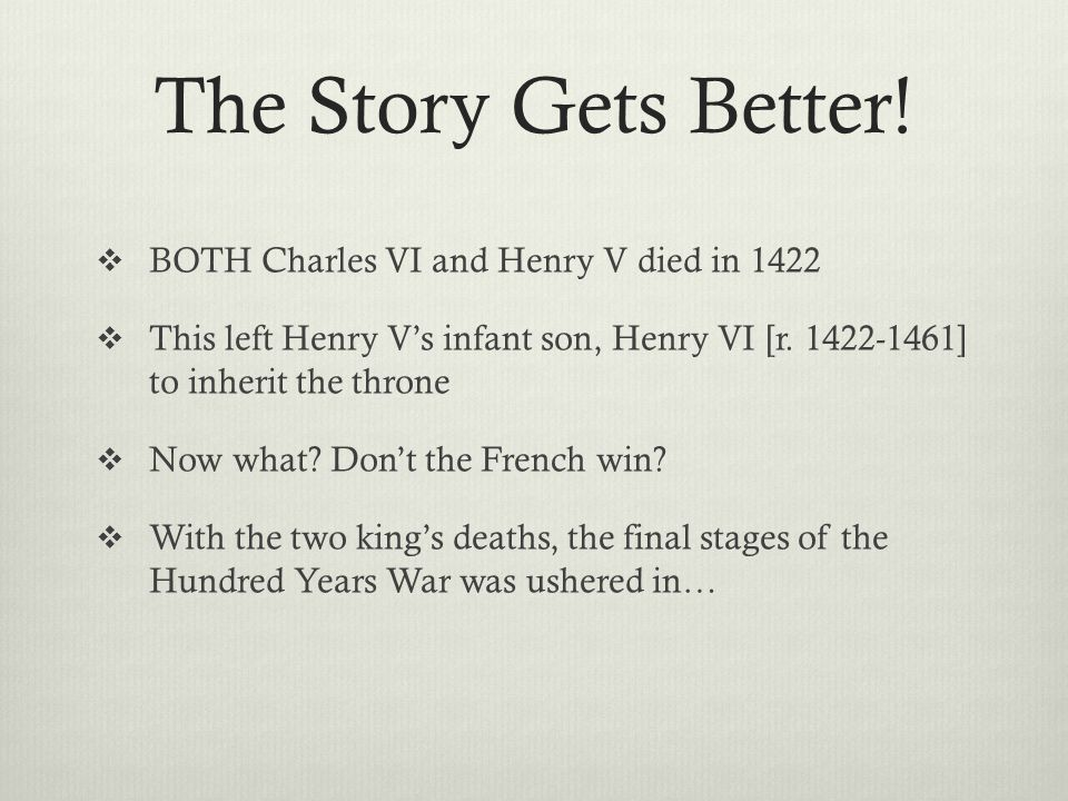The Story Gets Better! BOTH Charles VI and Henry V died in 1422