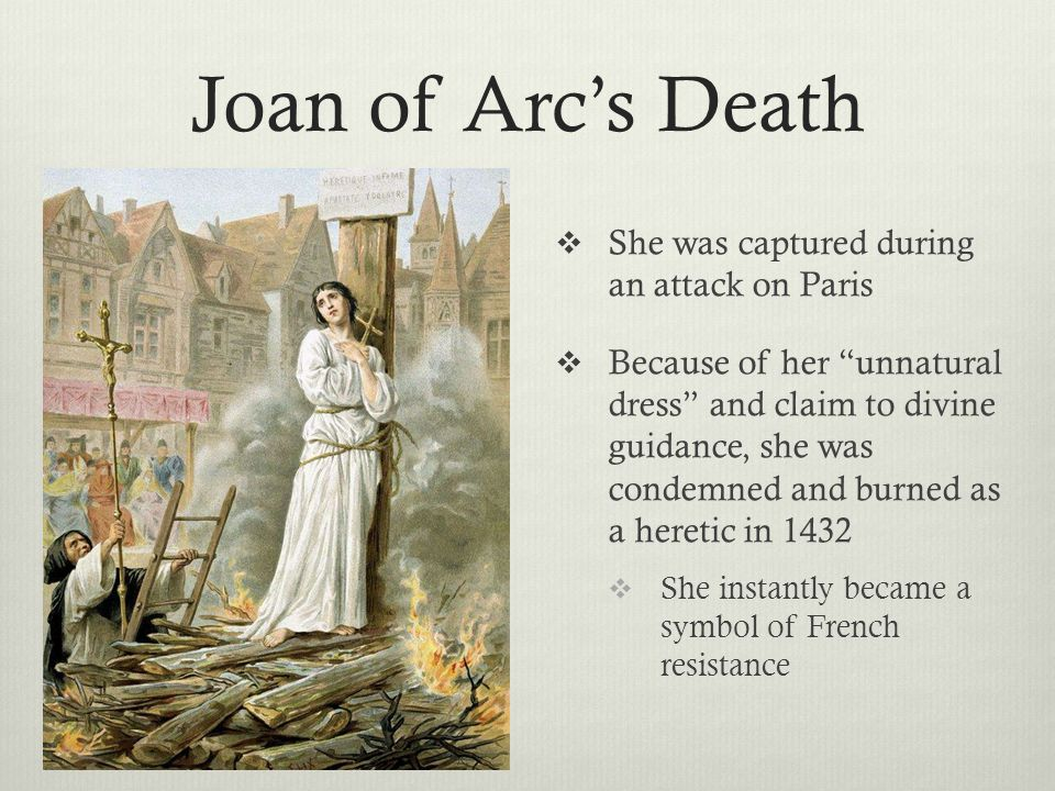 Joan of Arc's Death She was captured during an attack on Paris