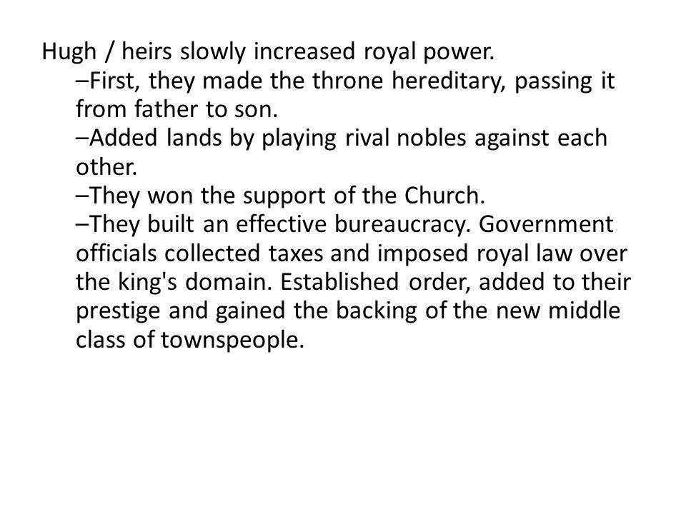Hugh / heirs slowly increased royal power.