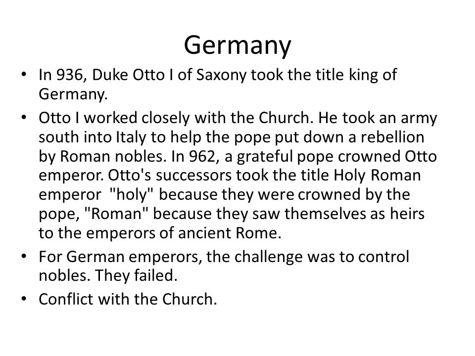 Germany In 936, Duke Otto I of Saxony took the title king of Germany.
