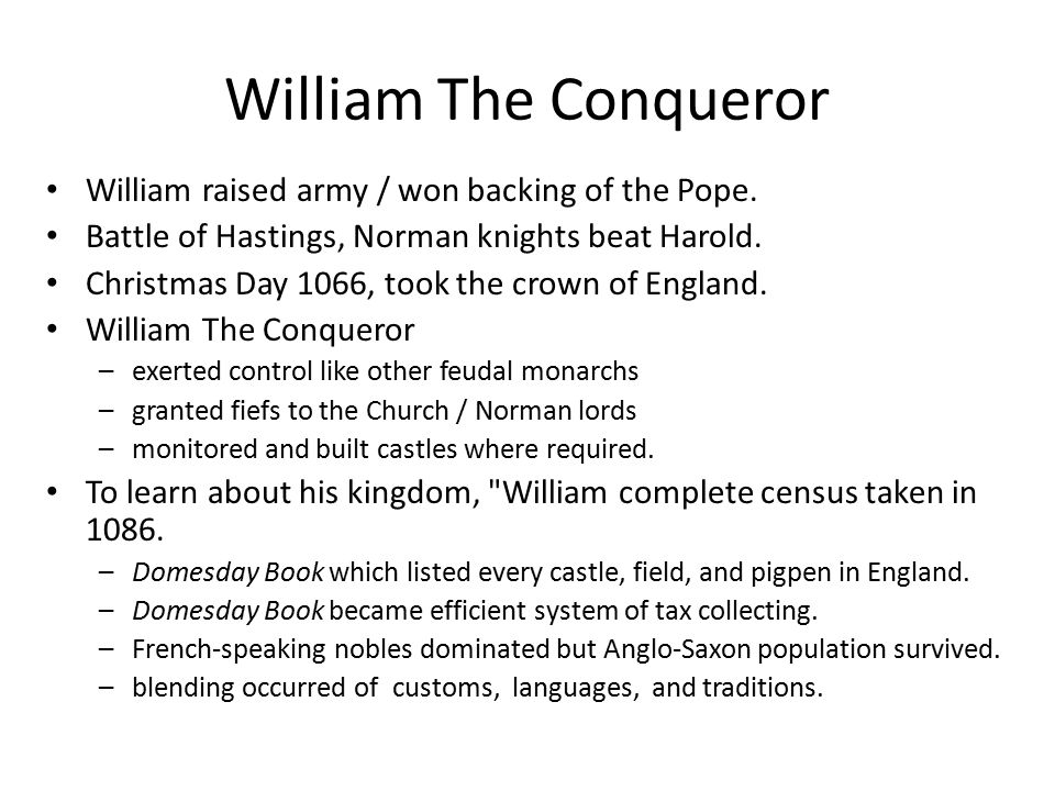 William The Conqueror William raised army / won backing of the Pope.
