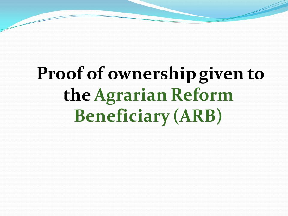 Proof of ownership given to the Agrarian Reform Beneficiary (ARB)