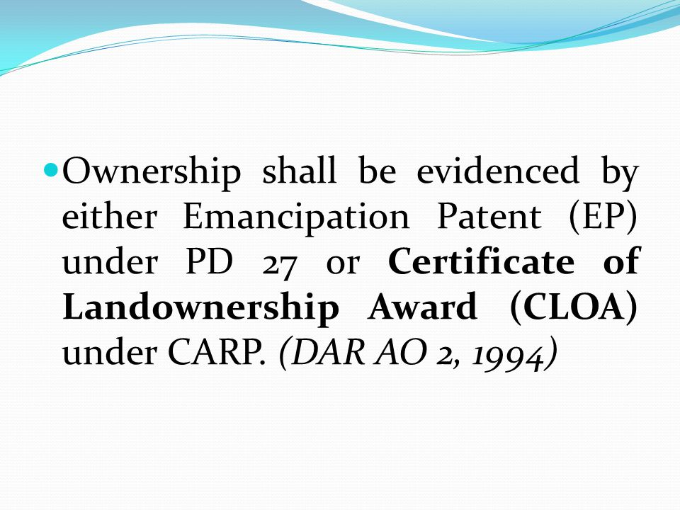 Ownership shall be evidenced by either Emancipation Patent (EP) under PD 27 or Certificate of Landownership Award (CLOA) under CARP.