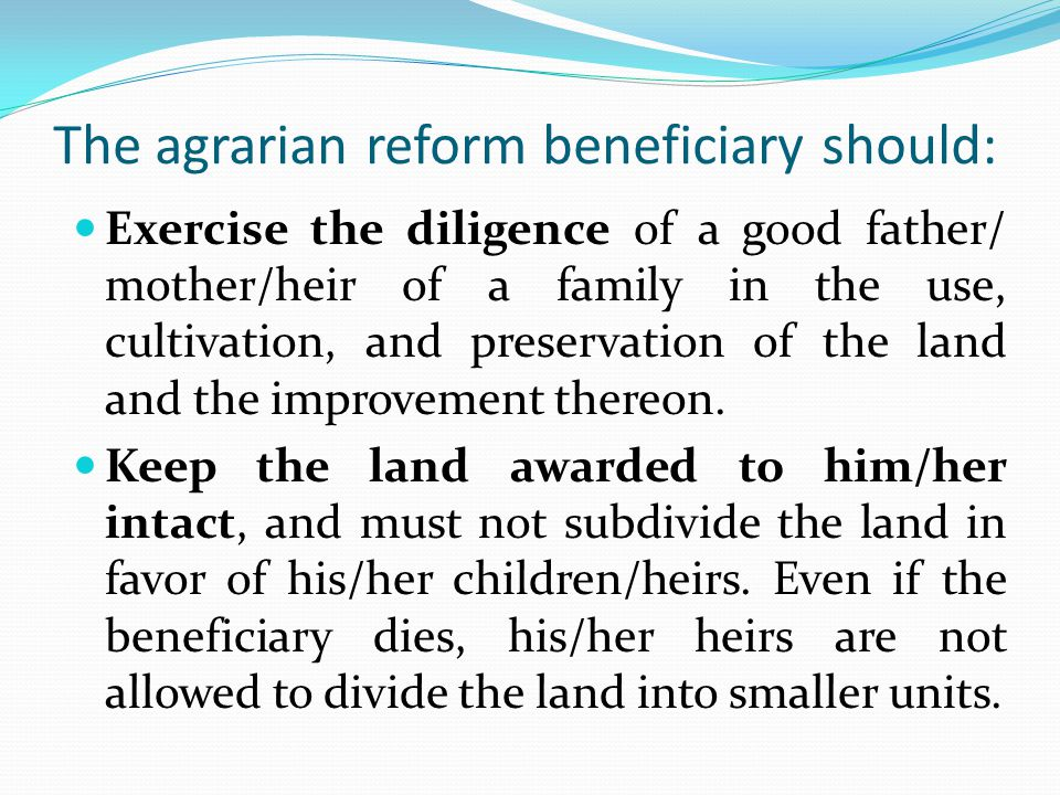The agrarian reform beneficiary should: