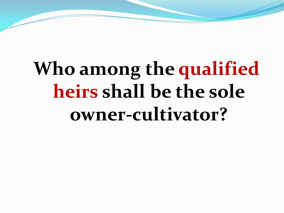 Who among the qualified heirs shall be the sole owner-cultivator