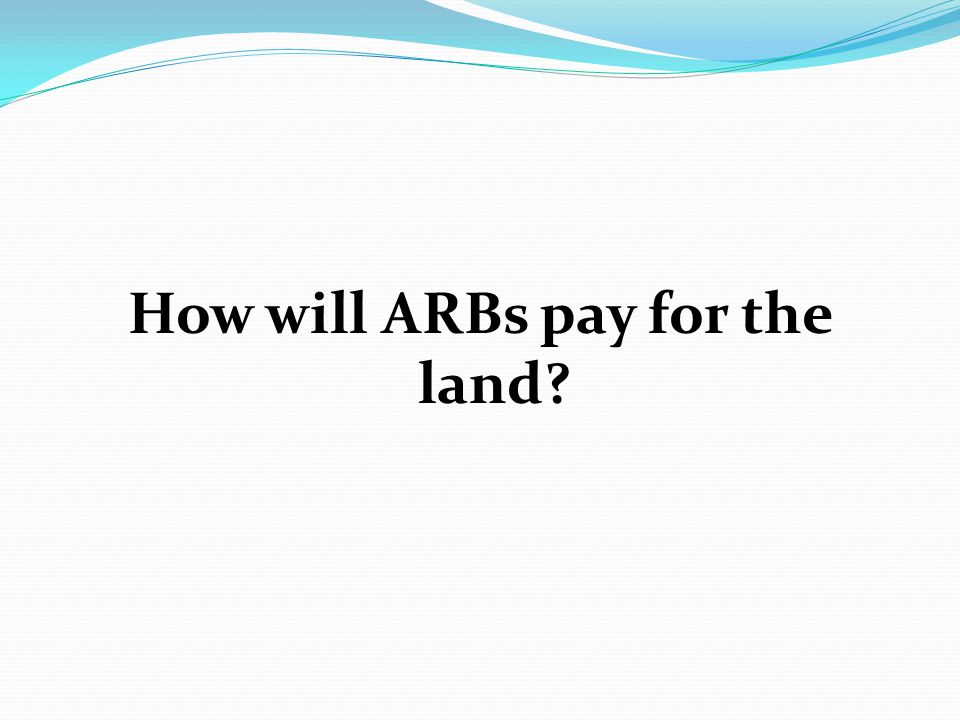 How will ARBs pay for the land