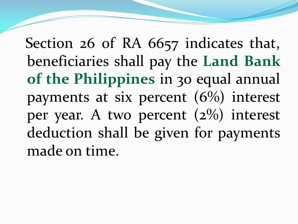 Section 26 of RA 6657 indicates that, beneficiaries shall pay the Land Bank of the Philippines in 30 equal annual payments at six percent (6%) interest per year.