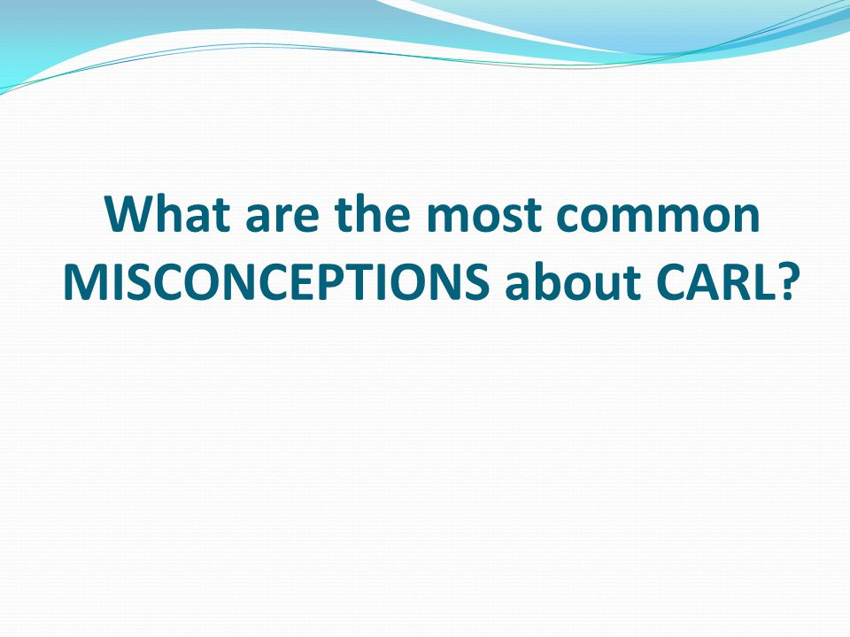 What are the most common MISCONCEPTIONS about CARL