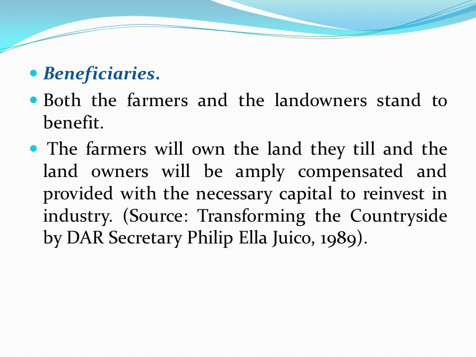 Beneficiaries. Both the farmers and the landowners stand to benefit.