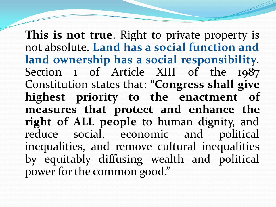 This is not true. Right to private property is not absolute