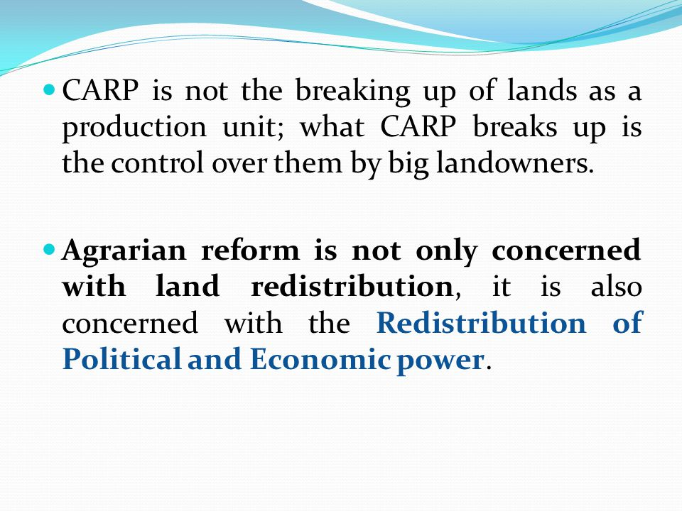 CARP is not the breaking up of lands as a production unit; what CARP breaks up is the control over them by big landowners.