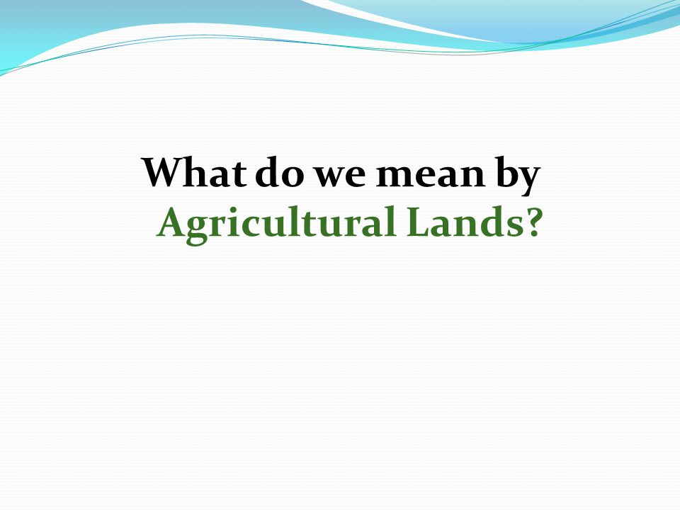 What do we mean by Agricultural Lands