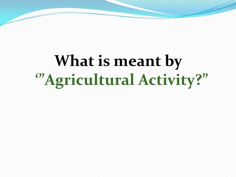 What is meant by ' Agricultural Activity