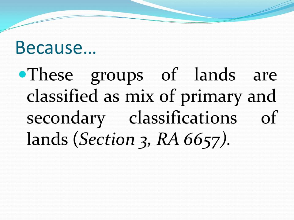 Because… These groups of lands are classified as mix of primary and secondary classifications of lands (Section 3, RA 6657).
