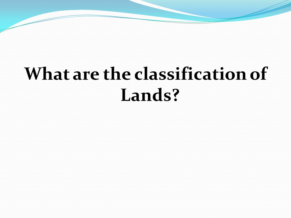 What are the classification of Lands