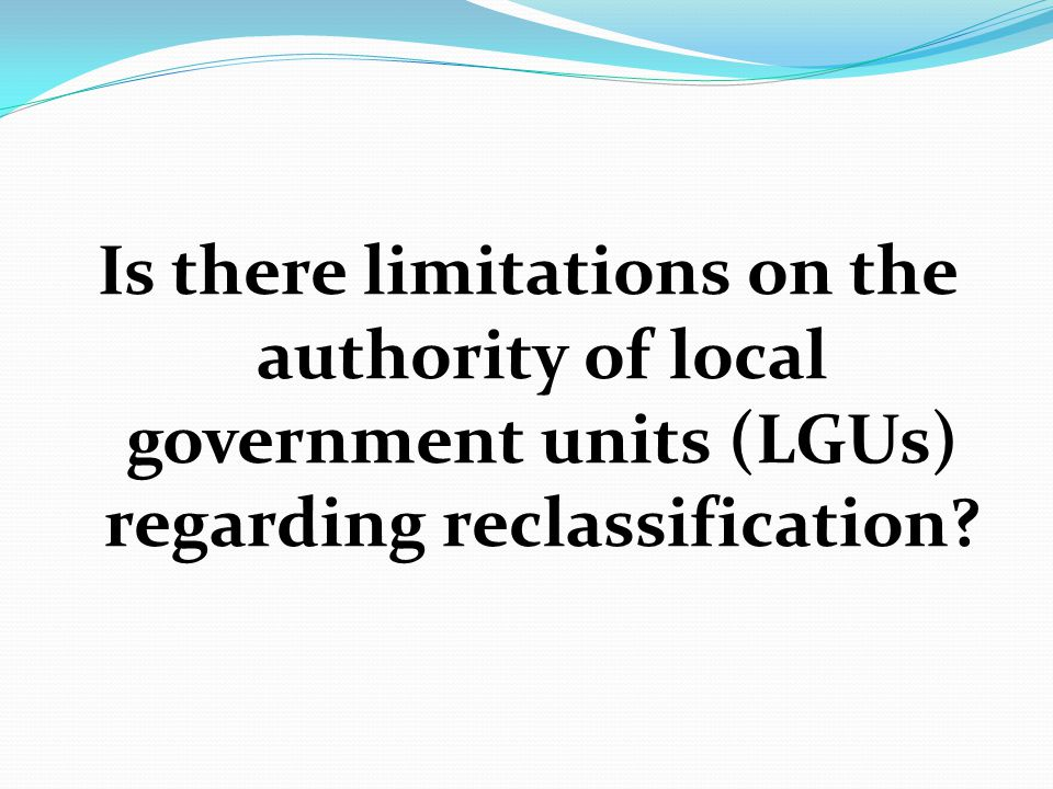 Is there limitations on the authority of local government units (LGUs) regarding reclassification