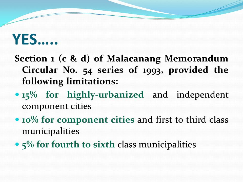 YES….. Section 1 (c & d) of Malacanang Memorandum Circular No. 54 series of 1993, provided the following limitations: