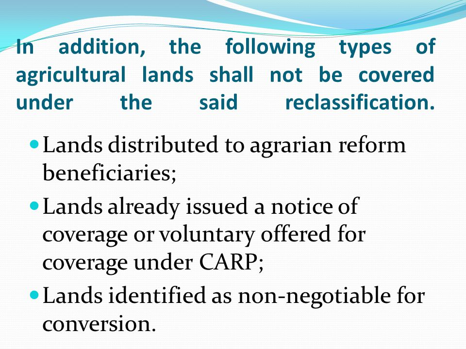 In addition, the following types of agricultural lands shall not be covered under the said reclassification.