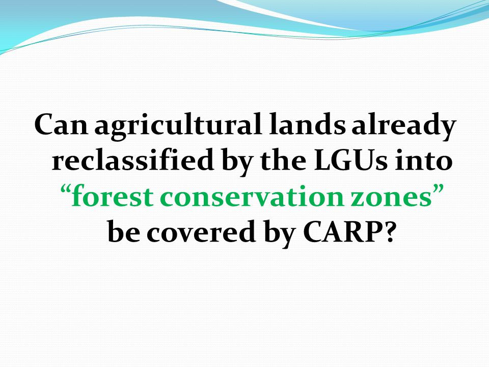 Can agricultural lands already reclassified by the LGUs into forest conservation zones be covered by CARP