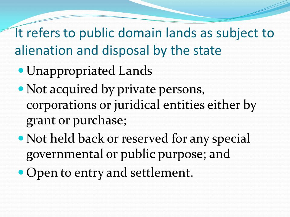 It refers to public domain lands as subject to alienation and disposal by the state