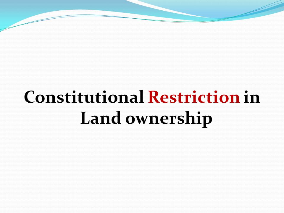 Constitutional Restriction in Land ownership