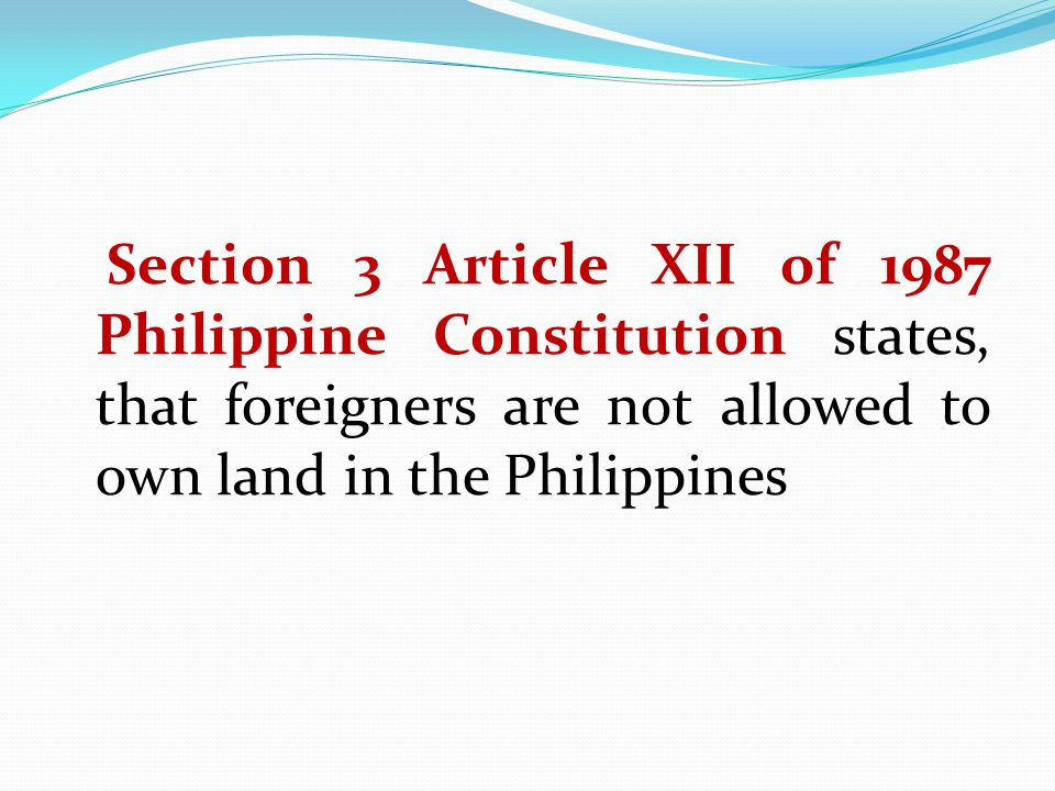 Section 3 Article XII of 1987 Philippine Constitution states, that foreigners are not allowed to own land in the Philippines