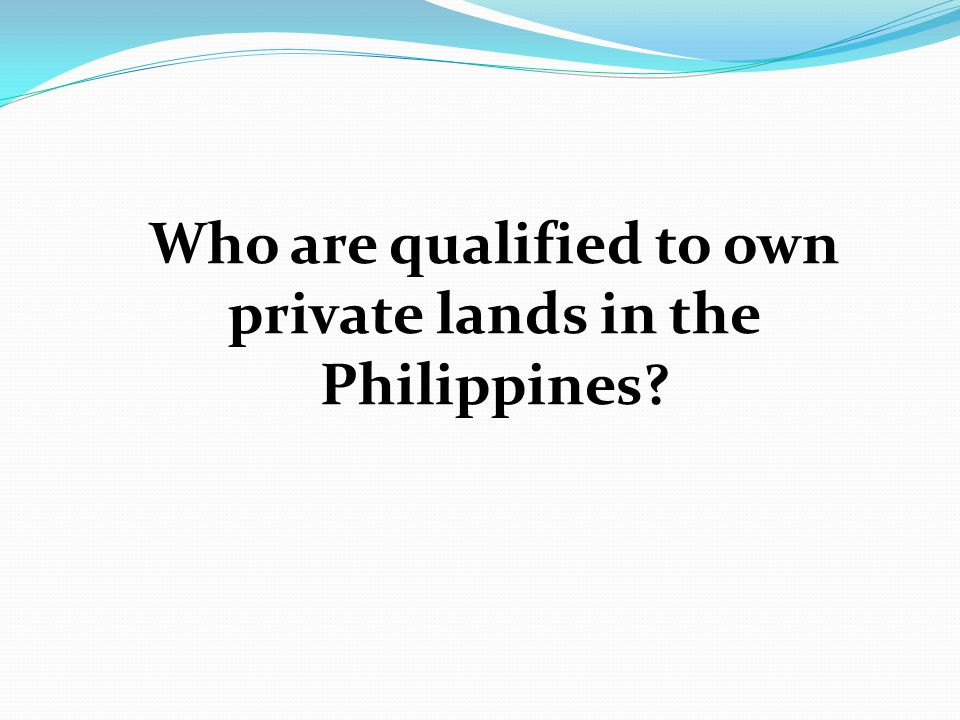 Who are qualified to own private lands in the Philippines